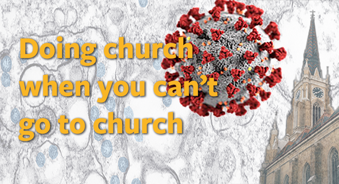 "Graphic with a headline ""Doing church when you can't go to church"""